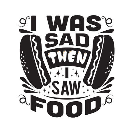 Hotdog Quote. I was sad then I saw food. 矢量图像