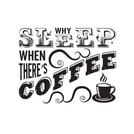 Coffee Quote. Why sleep when there s coffee.