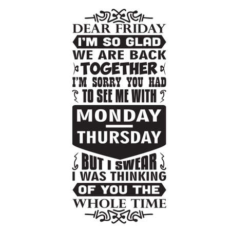 Motivation Slogan and Quote. Dear friday I am so glad