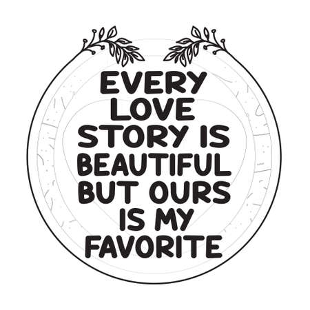 Love Quote. Every love story is beautiful but ours is my favorite 일러스트