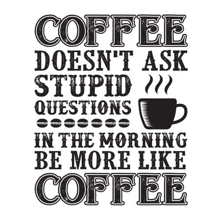 Coffee Quote. Coffee Does not ask stupid questions in the morning