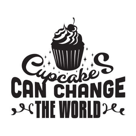 Cupcakes Quote and Saying. Cupcakes can change the world
