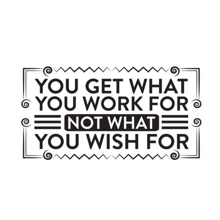 Motivation Slogan and Quote. You get what you work for not what you wish for 일러스트