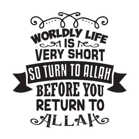 Muslim Quote and Saying. Worldly life is very short so turn to Allah
