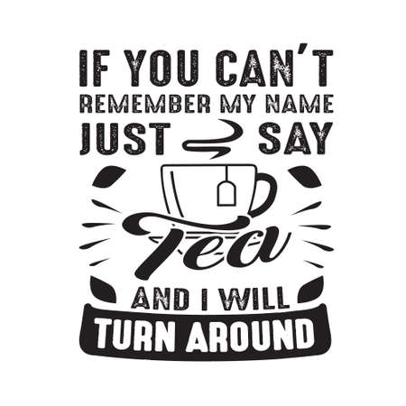 If you can t remember my name just say Tea and I will turn around. Food and drink quote 일러스트