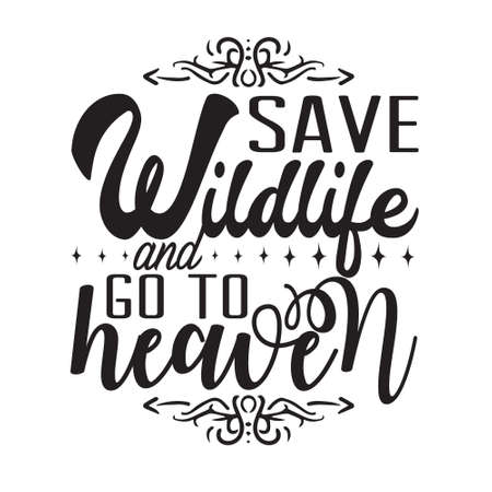 Environment Quote and Saying good for T-Shirt Graphic. Save wildlife and go to heaven