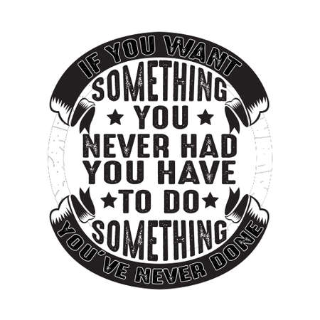 Business Quote. If you want something you never had you have to do something