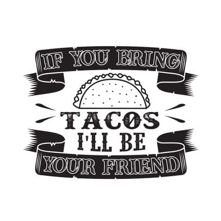 Tacos Quote.If u bring tacos i will be your friend. 일러스트