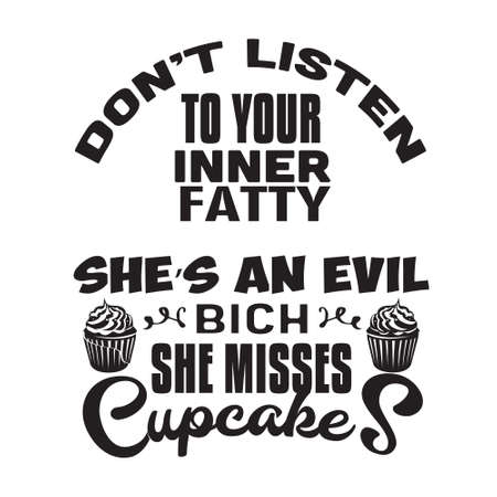 Cupcakes Quote and Saying. Do not listen your inner fatty 스톡 콘텐츠 - 152773124