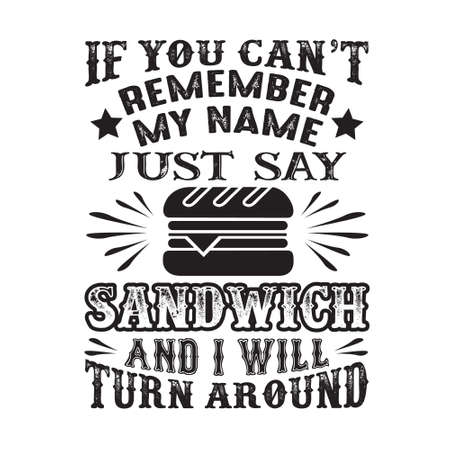 If you can t remember my name just say Sandwich and I will turn around. Food and drink quote 일러스트