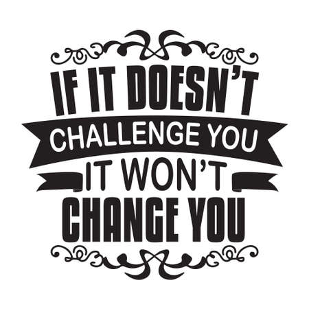 Motivation Slogan and Quote. if it does not challenge you it won't change you 일러스트