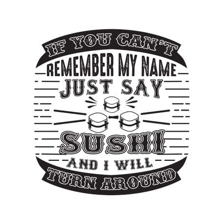 If you can t remember my name just say Sushi and I will turn around. Food and drink quote 스톡 콘텐츠 - 152773182