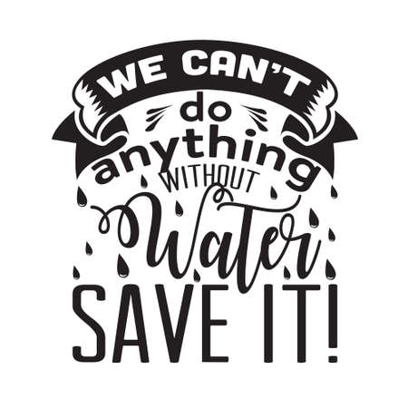 Environment Quote and Saying good for T-Shirt Graphic. We can not do anything without water, save it.