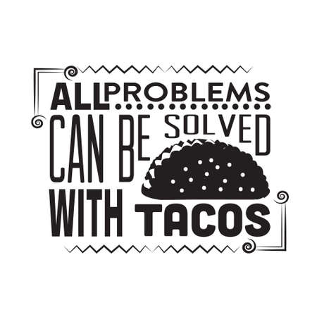 Tacos Quote. All problems can be solved.
