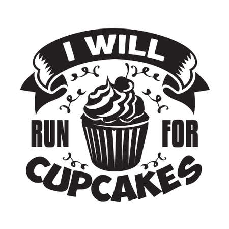Cupcakes Quote and Saying. I will run for cupcakes 일러스트