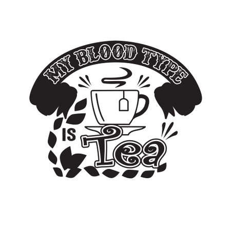 Food and drink Quote, My Blood Type is Tea 스톡 콘텐츠 - 152773242