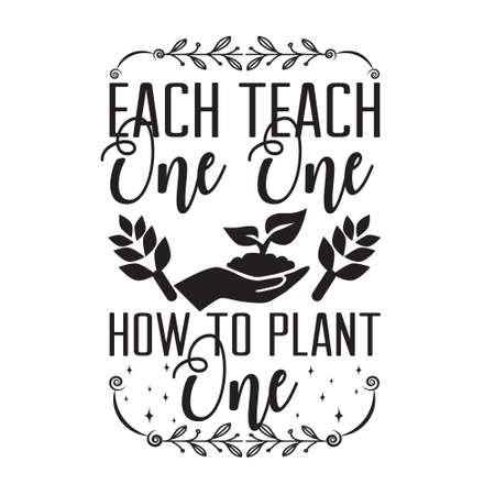 Environment Quote and Saying good for T-Shirt Graphic. Each teach one, How to plant One. 일러스트