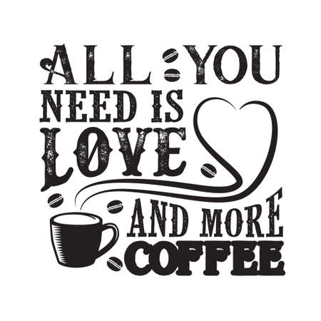 Coffee Quote. All you need is Love And more coffee 일러스트