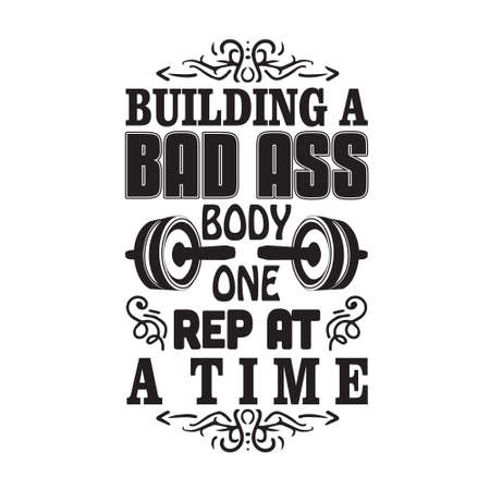 Gym Quote and Saying. Building a bad ass body one rep at a time