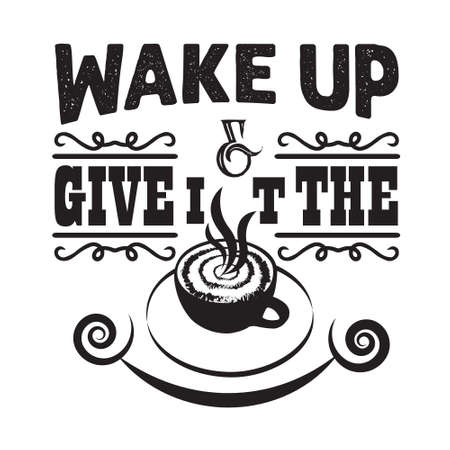 Coffee Quote and saying. Wake up and give it the coffee
