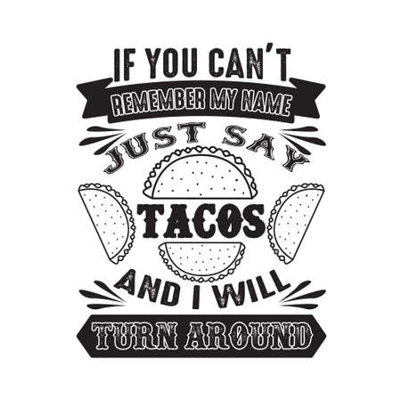 If you can t remember my name just say Tacos and I will turn around. Food and drink quote