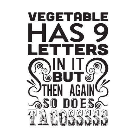 Tacos Quote.Vegetable has 9 letters in it but then again so does tacos. 일러스트