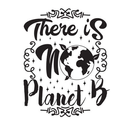 Environment Quote and Saying good for T-Shirt Graphic. There is no Planet B.