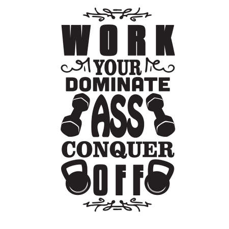 Gym Quote and Saying. Work your dominate ass conquer off 일러스트