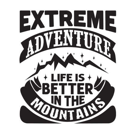 Hike Quote and saying Good For T-shirt. Extreme Adventure life is better in the mountains.