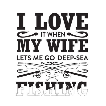 Fishing Quote. I love it when my wife let s me go deep sea.