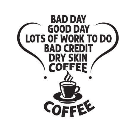 Coffee Quote and saying. Bad day good day lots of work to do Stock Illustratie