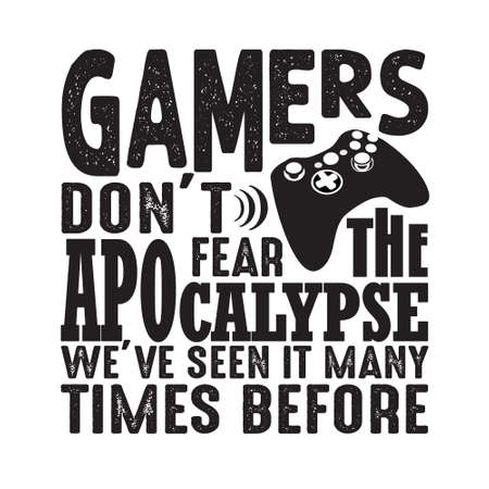 Game Quote and Saying. Gamers don t fear the apocalypse.