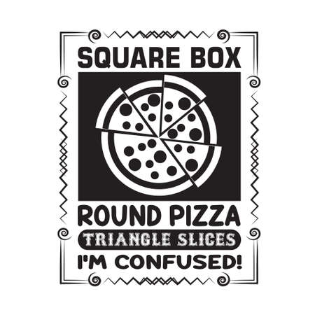 Pizza Quote and saying. Square box round pizza triangle slices.