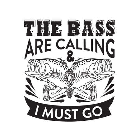 Fishing Quote. The bass are calling and I must go.