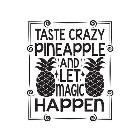 Fruit Quote. Taste Crazy pineapple and let magic happen.