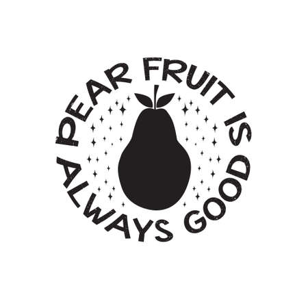Fruit Quote and saying. Pear fruit is always good.