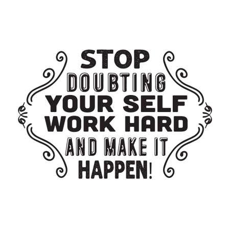Funny Work Quote. Stop Doubting your self. Vecteurs