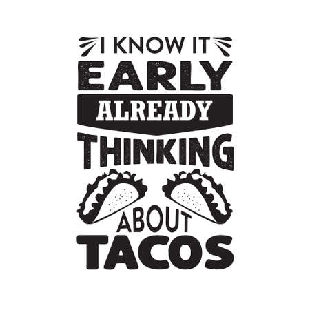 Funny Taco Quote and saying. I know it early already thinking about tacos