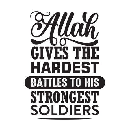 Muslim Quote. Allah gives the hardest battles to his strongest soldiers.