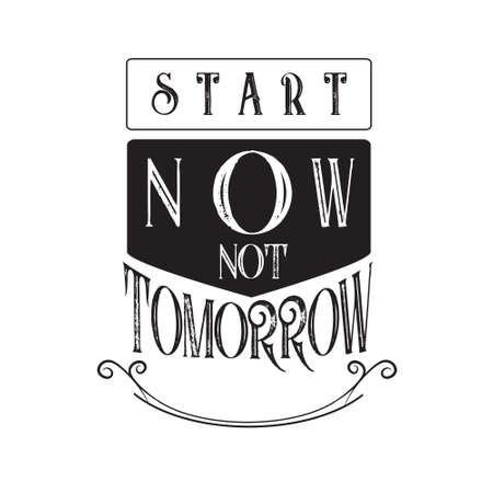 Inspiring Quote and saying. Start now not tomorrow.