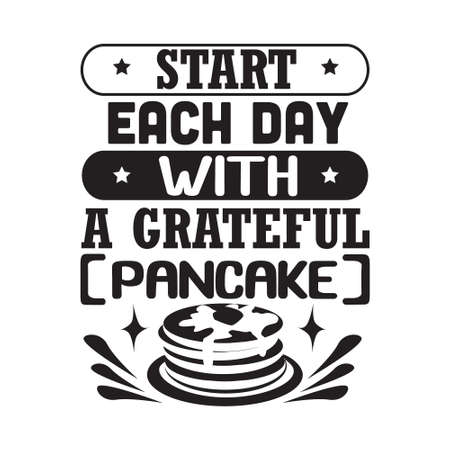 Pancake Quote. Start each day with a grateful pancake