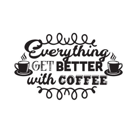 Coffee Quote and saying. Everything get better with coffee