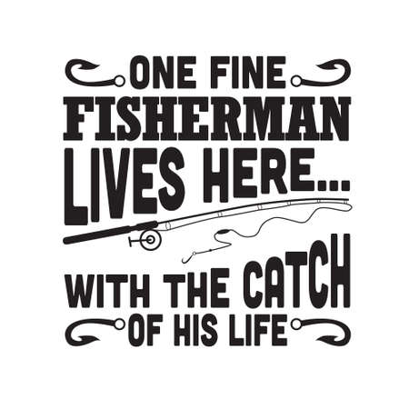 Fishing Quote. One fine fisherman lives here.