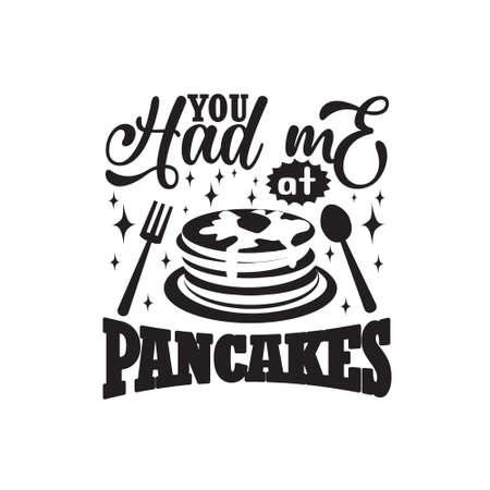 Pancake Quote. You had me at pancakes