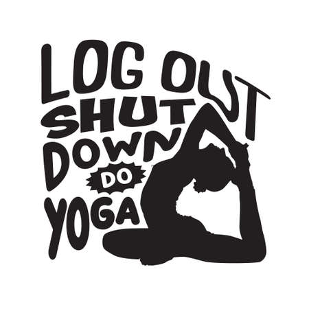 Yoga Quote. Log out shut down do yoga