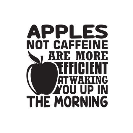 Apple Quote and saying. Apple not caffeine are more efficient at waking you up in the morning