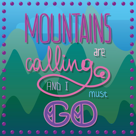 MOUNTAINS ARE CALLING AND I MUST GO qoute on mountains background