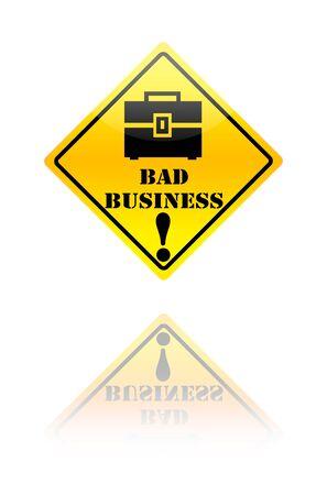 bad business: Bad business warning sign.