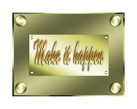 Make it happen golden plate.