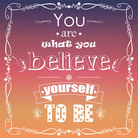 You are what you believe yourself to be, typographical background, vector illustration Vector